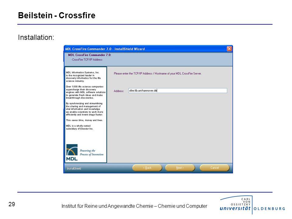 Institut für Reine und Angewandte Chemie – Chemie und Computer 29 Beilstein - Crossfire Installation: