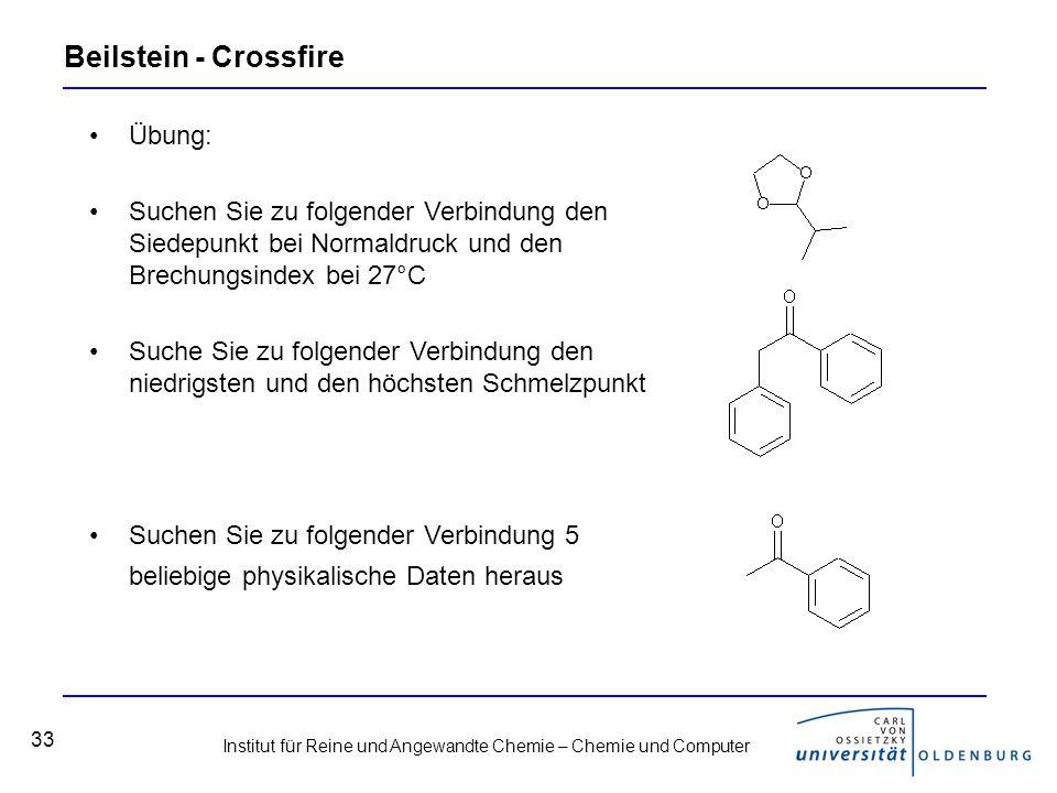 Institut für Reine und Angewandte Chemie – Chemie und Computer 33 Beilstein - Crossfire Übung: Suchen Sie zu folgender Verbindung den Siedepunkt bei N
