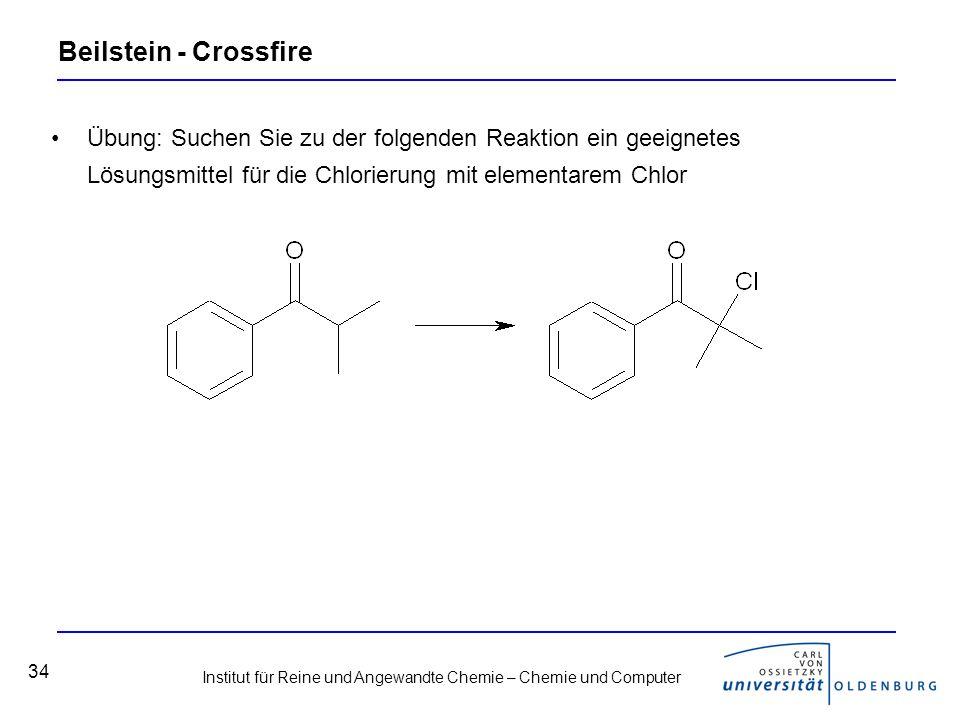 Institut für Reine und Angewandte Chemie – Chemie und Computer 34 Beilstein - Crossfire Übung: Suchen Sie zu der folgenden Reaktion ein geeignetes Lösungsmittel für die Chlorierung mit elementarem Chlor