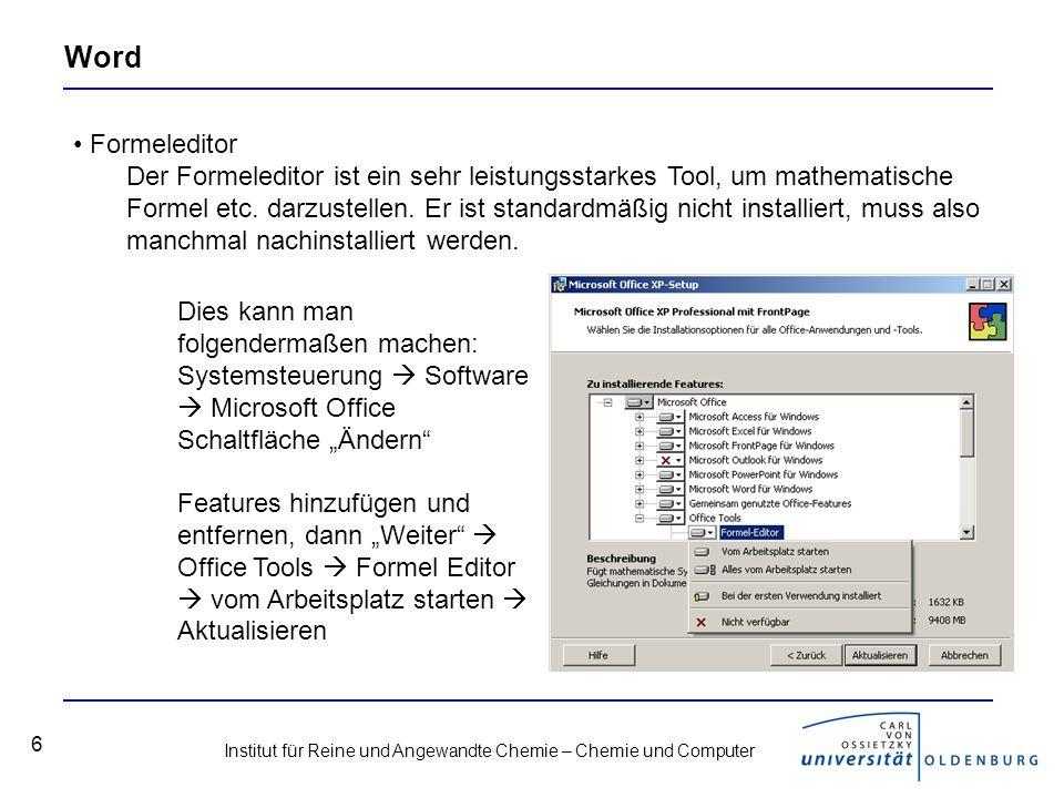 Institut für Reine und Angewandte Chemie – Chemie und Computer 7 Word Formeleditor Benutzen kann man ihn, indem man im Menü Einfügen auf Objekt geht und sich im neu öffnenden Fenster den Microsoft Formel-Editor heraussucht und mit Ok bestätigt.