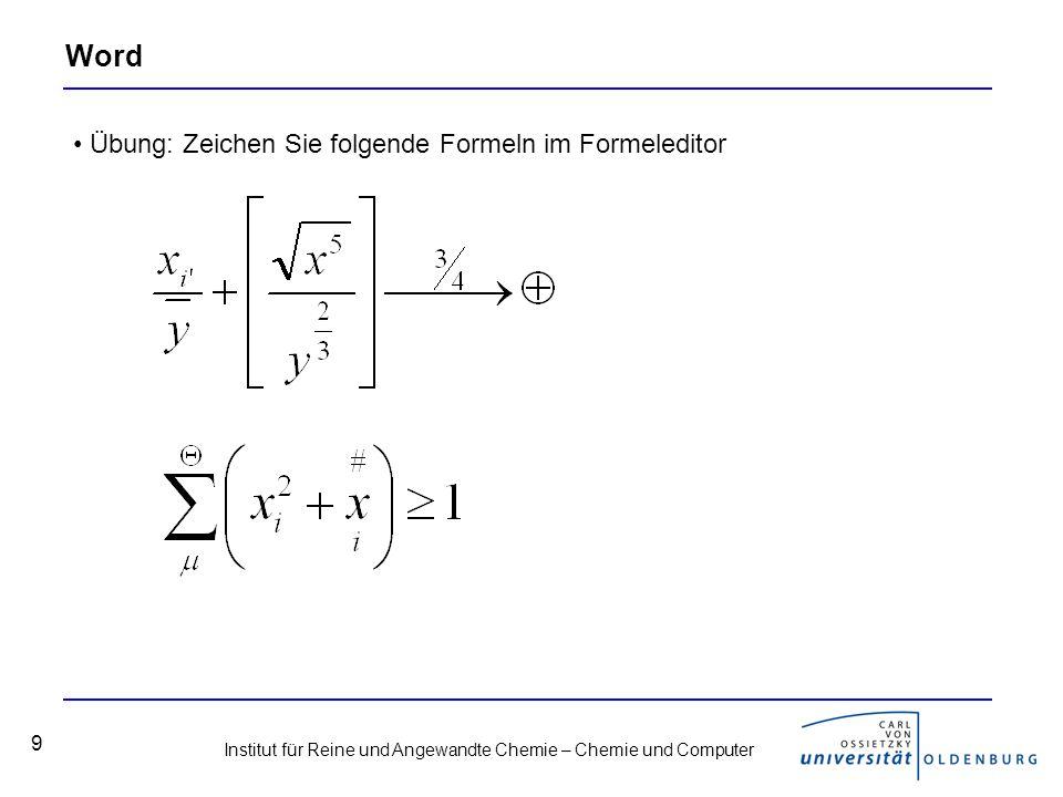Institut für Reine und Angewandte Chemie – Chemie und Computer 9 Übung: Zeichen Sie folgende Formeln im Formeleditor Word