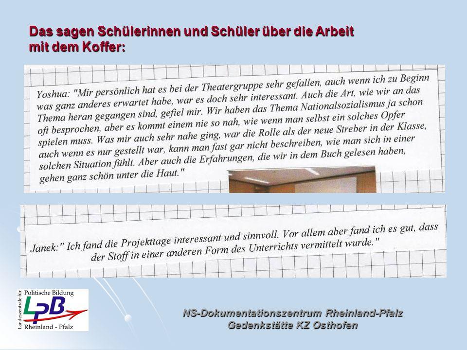 NS-Dokumentationszentrum Rheinland-Pfalz Gedenkstätte KZ Osthofen Das sagen Schülerinnen und Schüler über die Arbeit mit dem Koffer: