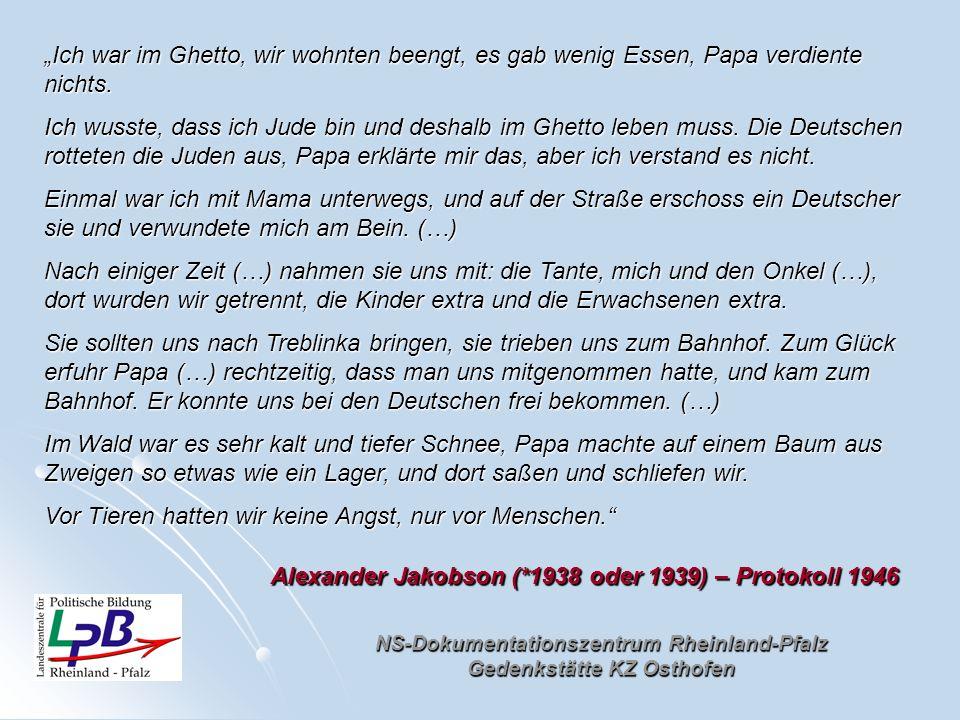 NS-Dokumentationszentrum Rheinland-Pfalz Gedenkstätte KZ Osthofen Ich war im Ghetto, wir wohnten beengt, es gab wenig Essen, Papa verdiente nichts. Ic