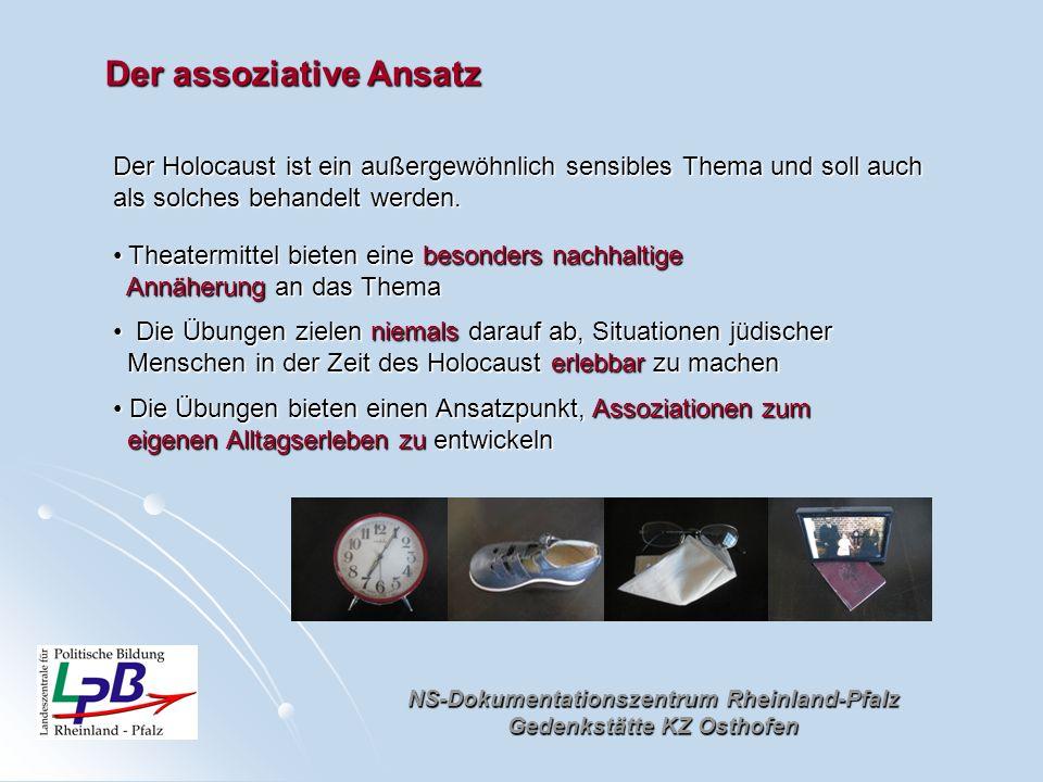 NS-Dokumentationszentrum Rheinland-Pfalz Gedenkstätte KZ Osthofen Der assoziative Ansatz Der Holocaust ist ein außergewöhnlich sensibles Thema und sol