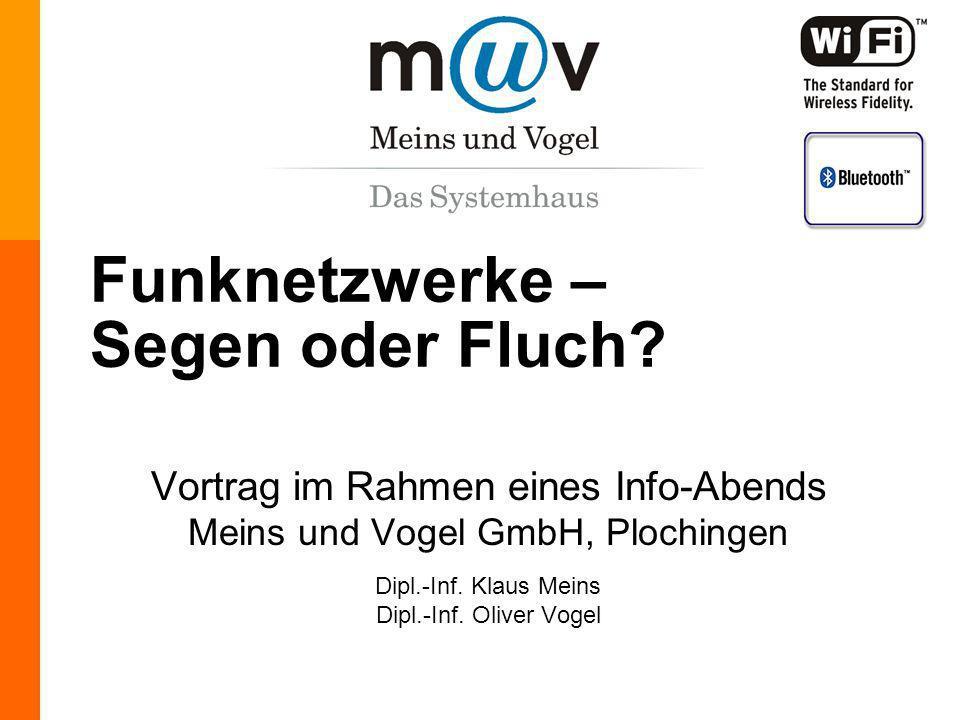 Meins & Vogel GmbH, Tel. (07153) 6136-0, http://www.muv.com Funknetzwerke – Segen oder Fluch? Vortrag im Rahmen eines Info-Abends Meins und Vogel GmbH