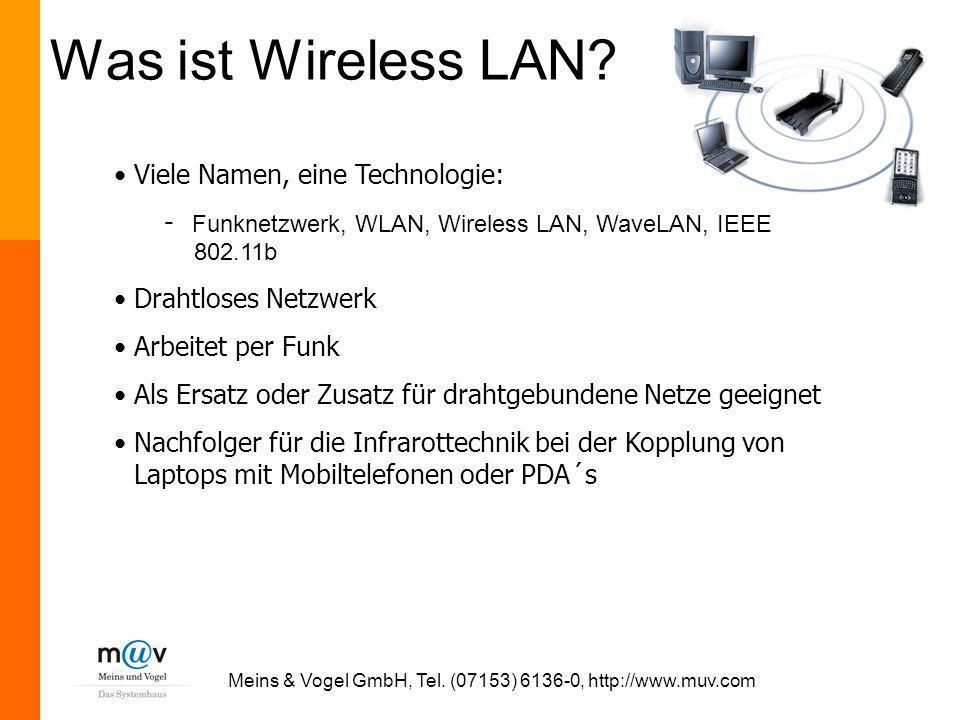 Meins & Vogel GmbH, Tel. (07153) 6136-0, http://www.muv.com Was ist Wireless LAN? Viele Namen, eine Technologie: - Funknetzwerk, WLAN, Wireless LAN, W