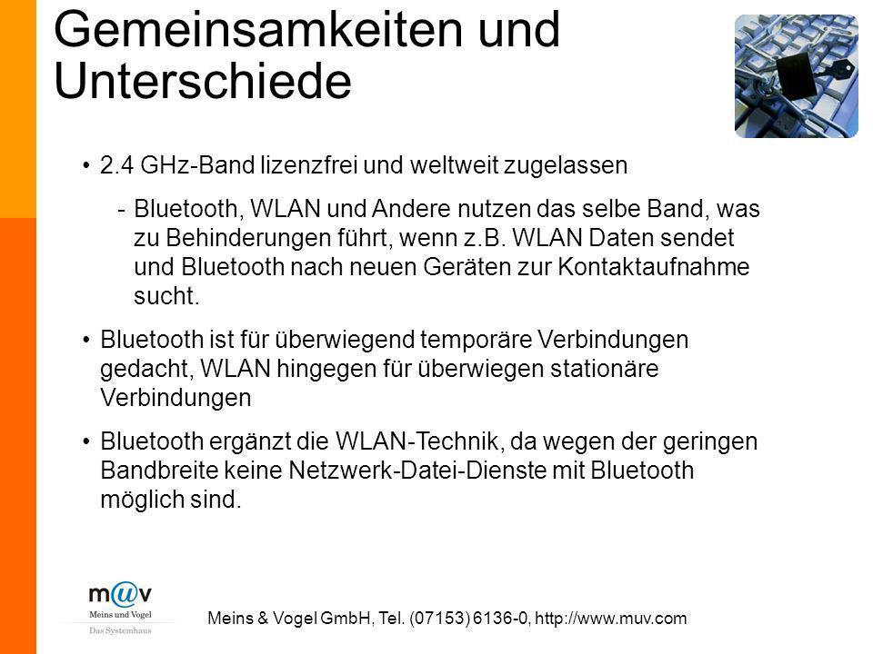 Meins & Vogel GmbH, Tel. (07153) 6136-0, http://www.muv.com Gemeinsamkeiten und Unterschiede 2.4 GHz-Band lizenzfrei und weltweit zugelassen -Bluetoot