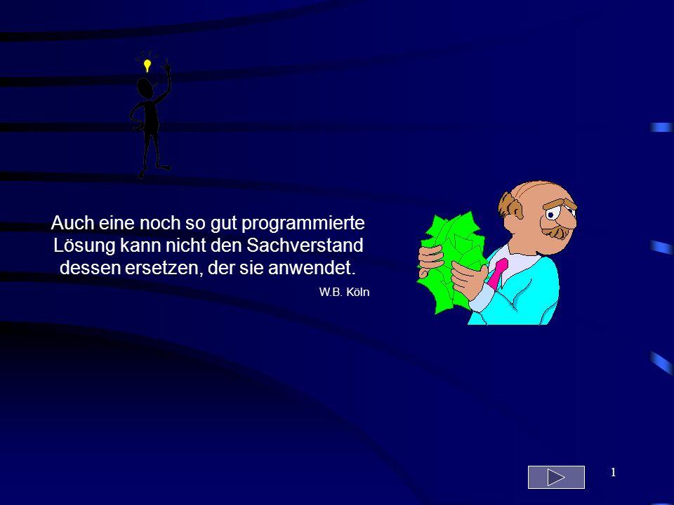 1 Auch eine noch so gut programmierte Lösung kann nicht den Sachverstand dessen ersetzen, der sie anwendet. W.B. Köln
