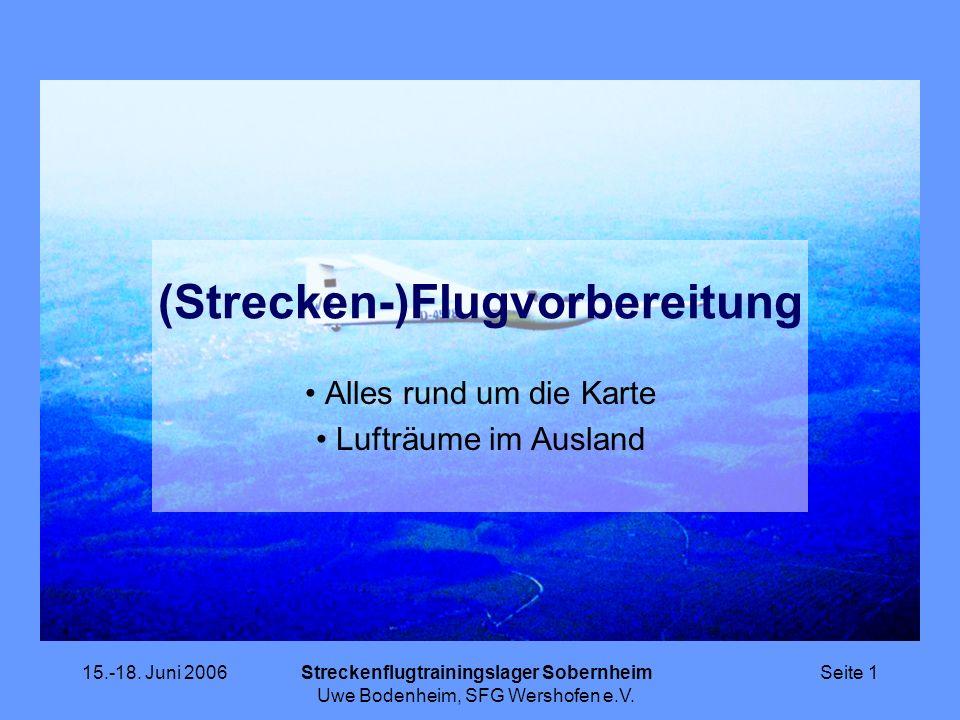 15.-18. Juni 2006Streckenflugtrainingslager Sobernheim Uwe Bodenheim, SFG Wershofen e.V. Seite 1 (Strecken-)Flugvorbereitung Alles rund um die Karte L