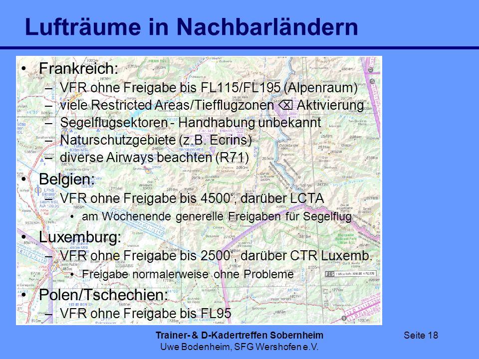 Trainer- & D-Kadertreffen Sobernheim Uwe Bodenheim, SFG Wershofen e.V. Seite 18 Lufträume in Nachbarländern Frankreich: –VFR ohne Freigabe bis FL115/F