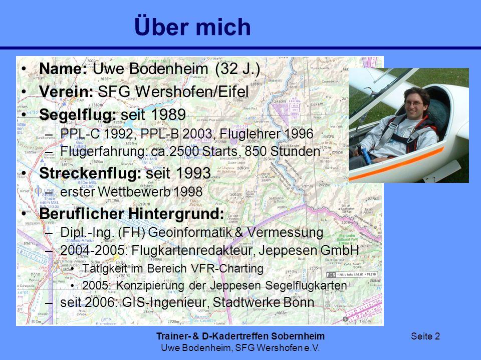 Trainer- & D-Kadertreffen Sobernheim Uwe Bodenheim, SFG Wershofen e.V. Seite 2 Über mich Name: Uwe Bodenheim (32 J.) Verein: SFG Wershofen/Eifel Segel