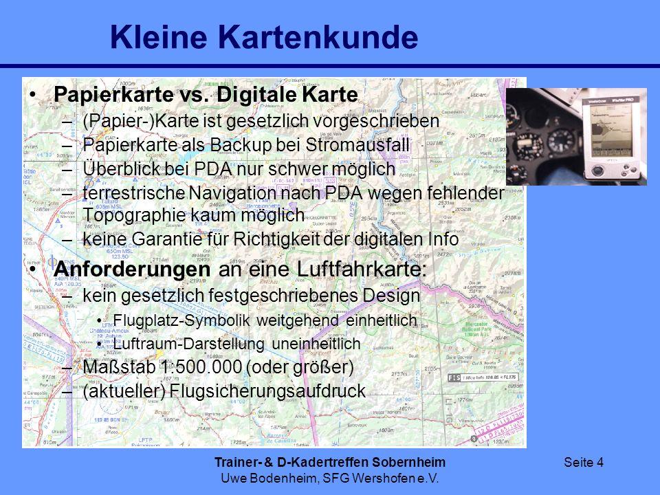 Trainer- & D-Kadertreffen Sobernheim Uwe Bodenheim, SFG Wershofen e.V. Seite 4 Kleine Kartenkunde Papierkarte vs. Digitale Karte –(Papier-)Karte ist g