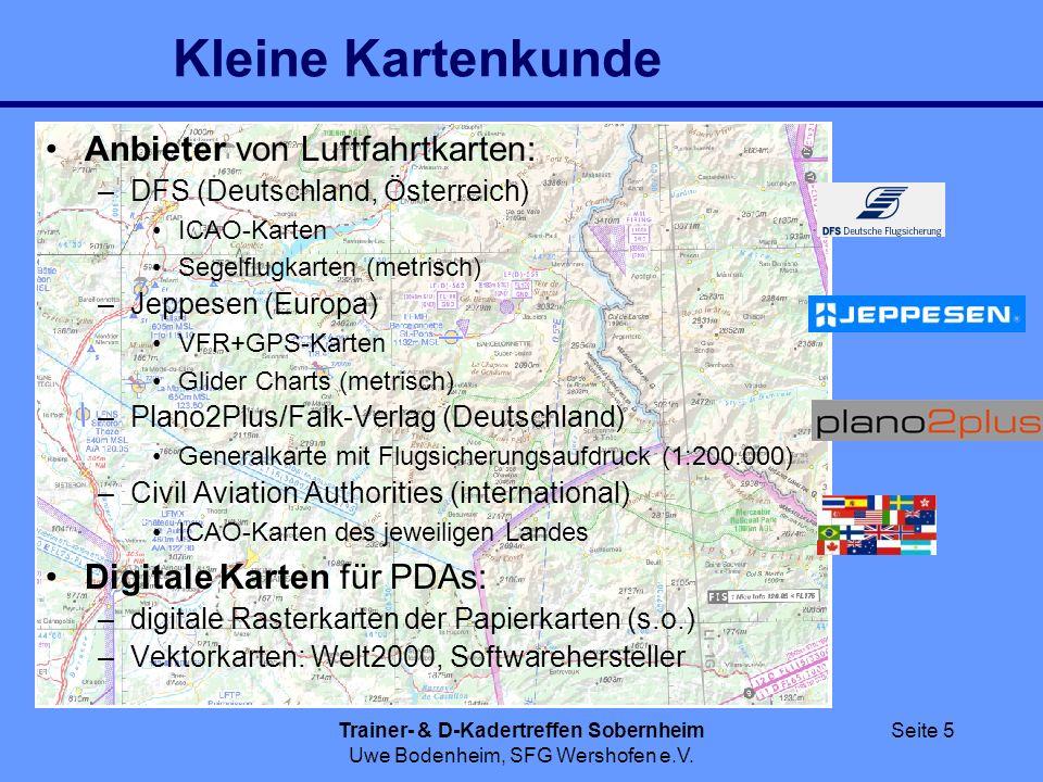 Trainer- & D-Kadertreffen Sobernheim Uwe Bodenheim, SFG Wershofen e.V. Seite 5 Kleine Kartenkunde Anbieter von Luftfahrtkarten: –DFS (Deutschland, Öst