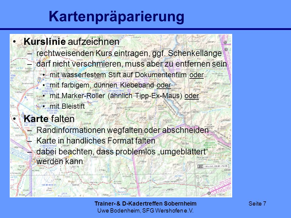 Trainer- & D-Kadertreffen Sobernheim Uwe Bodenheim, SFG Wershofen e.V. Seite 7 Kartenpräparierung Kurslinie aufzeichnen –rechtweisenden Kurs eintragen