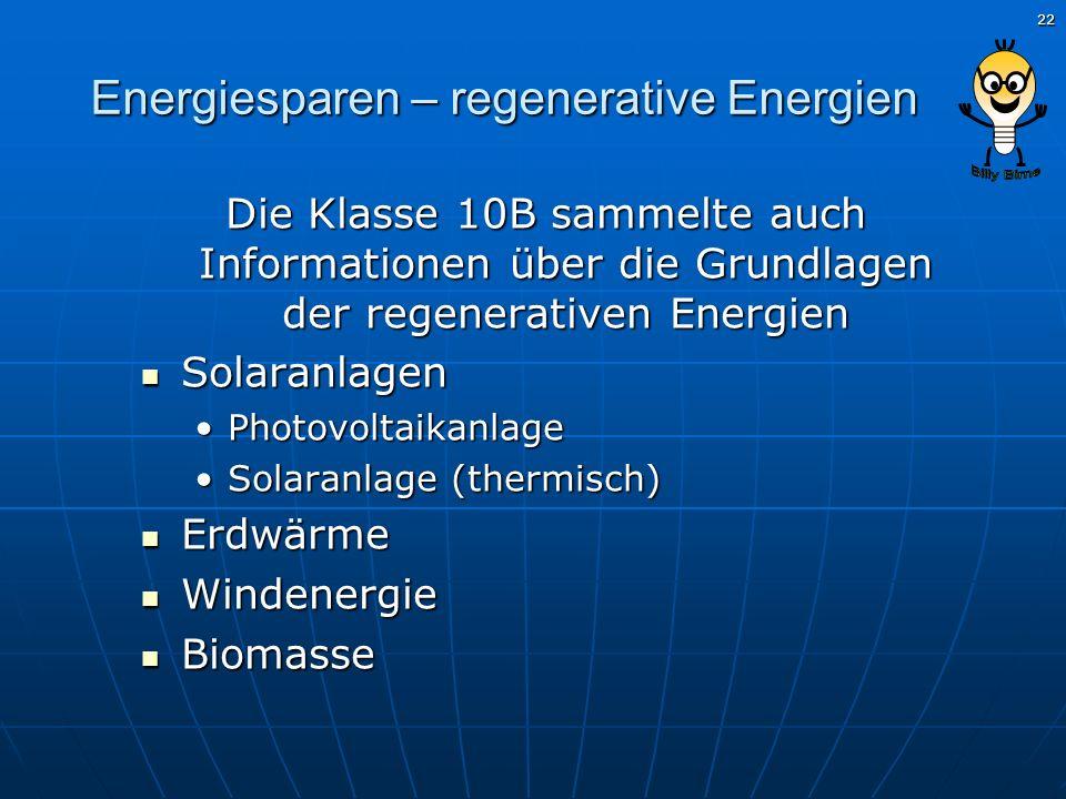 22 Energiesparen – regenerative Energien Die Klasse 10B sammelte auch Informationen über die Grundlagen der regenerativen Energien Solaranlagen Solara