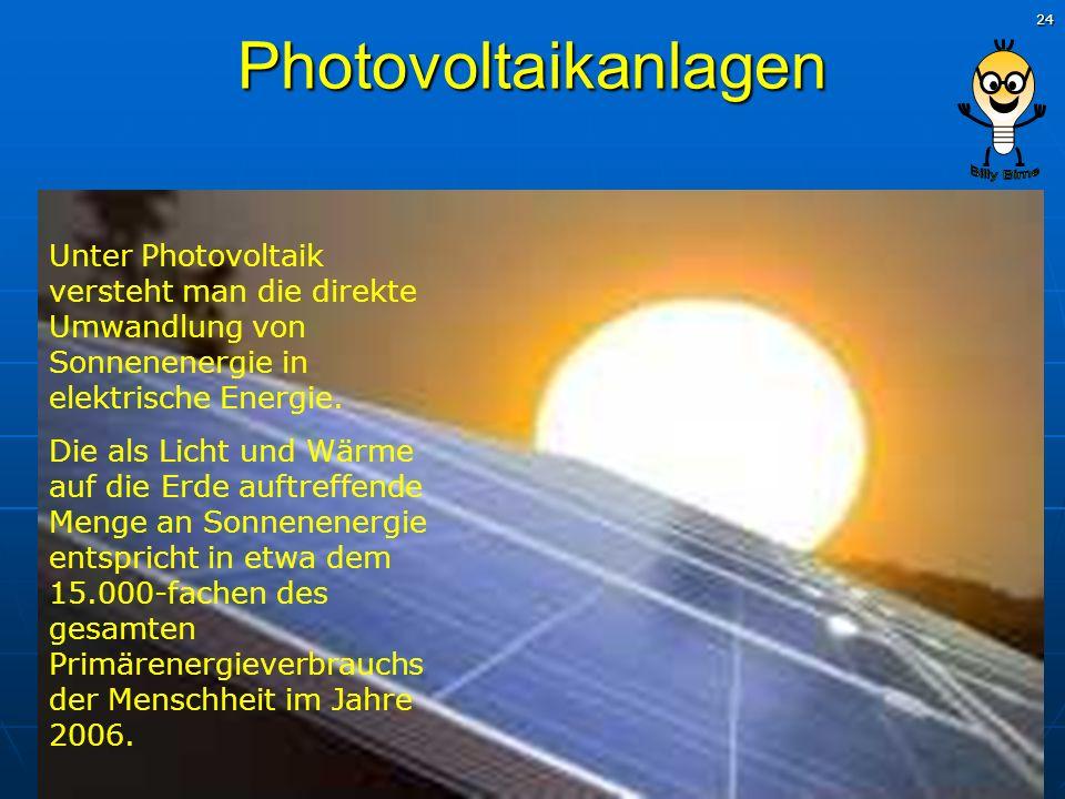 24 Photovoltaikanlagen Unter Photovoltaik versteht man die direkte Umwandlung von Sonnenenergie in elektrische Energie. Die als Licht und Wärme auf di