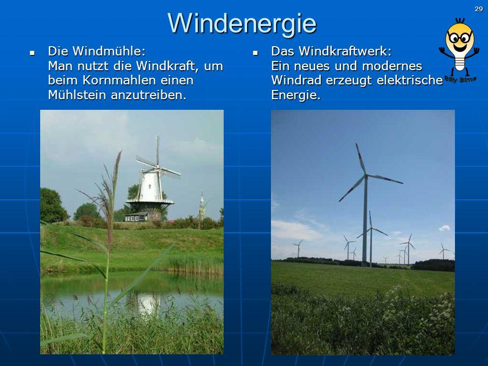29 Windenergie Die Windmühle: Man nutzt die Windkraft, um beim Kornmahlen einen Mühlstein anzutreiben. Die Windmühle: Man nutzt die Windkraft, um beim