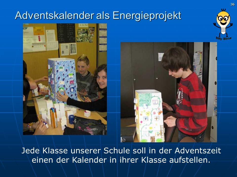 36 Adventskalender als Energieprojekt Jede Klasse unserer Schule soll in der Adventszeit einen der Kalender in ihrer Klasse aufstellen.