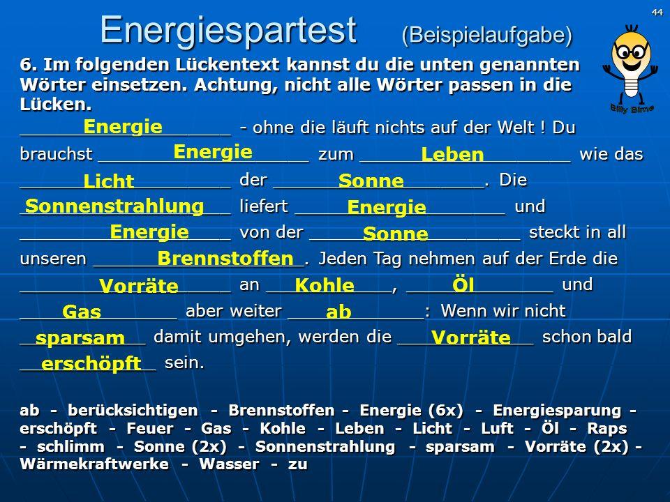 44 Energie Energiespartest (Beispielaufgabe) 6. Im folgenden Lückentext kannst du die unten genannten Wörter einsetzen. Achtung, nicht alle Wörter pas