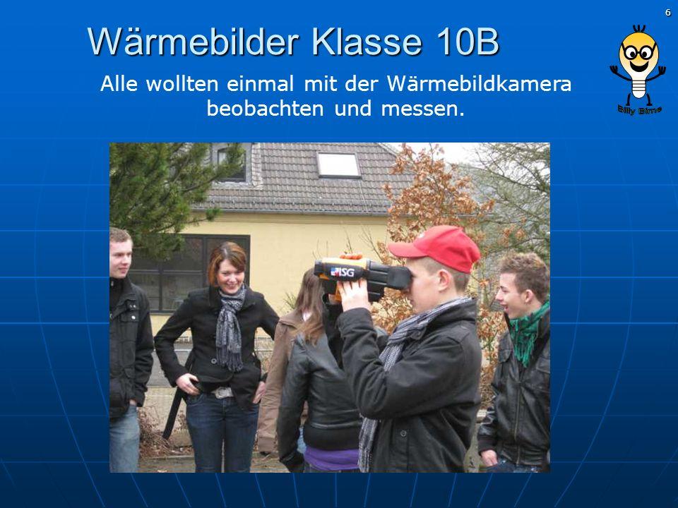 6 Wärmebilder Klasse 10B Alle wollten einmal mit der Wärmebildkamera beobachten und messen.