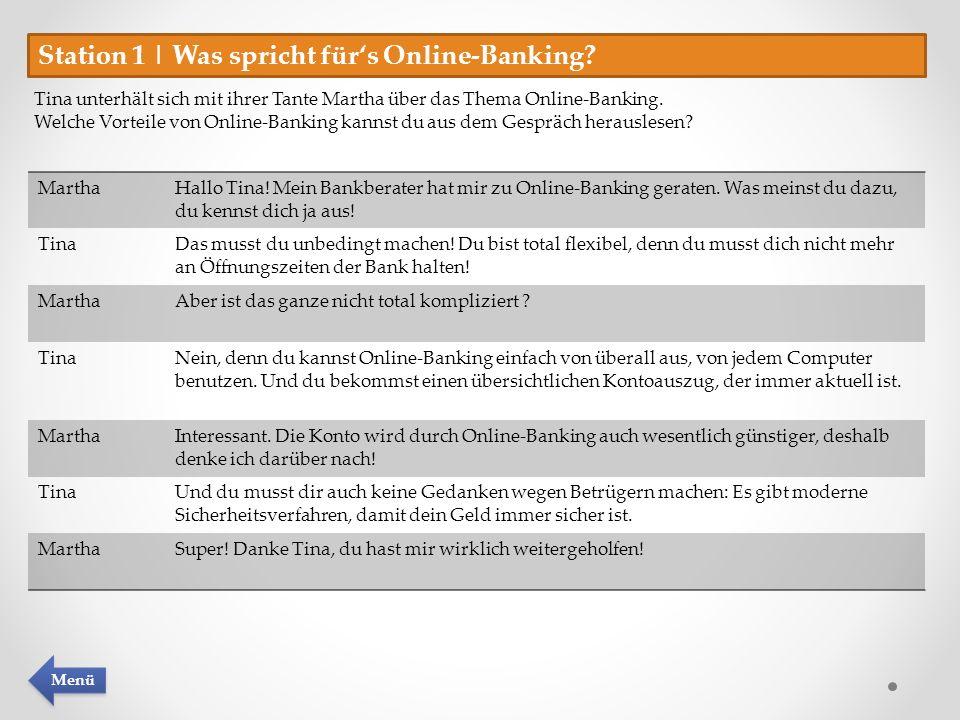 Station 1 | Was spricht fürs Online-Banking? Tina unterhält sich mit ihrer Tante Martha über das Thema Online-Banking. Welche Vorteile von Online-Bank