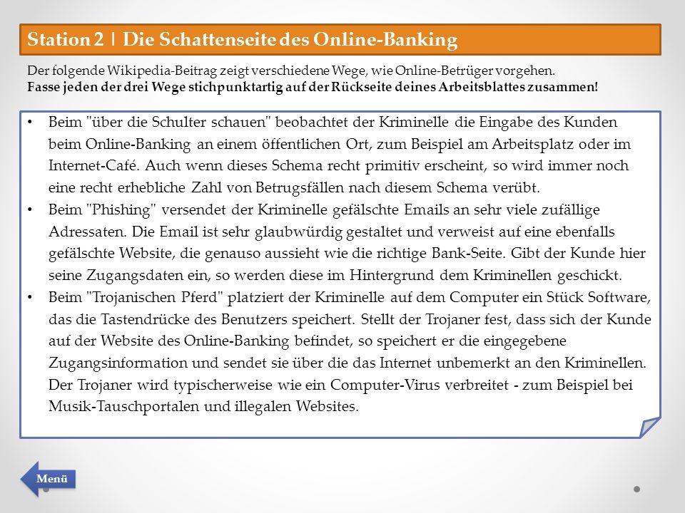 Station 2 | Die Schattenseite des Online-Banking Der folgende Wikipedia-Beitrag zeigt verschiedene Wege, wie Online-Betrüger vorgehen. Fasse jeden der