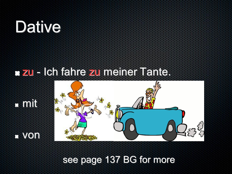 Dative zu - Ich fahre zu meiner Tante. mitvon see page 137 BG for more