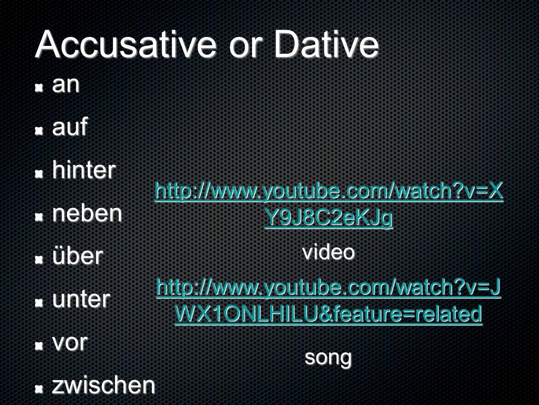 Accusative or Dative anaufhinternebenüberuntervorzwischen http://www.youtube.com/watch?v=X Y9J8C2eKJg http://www.youtube.com/watch?v=X Y9J8C2eKJg http