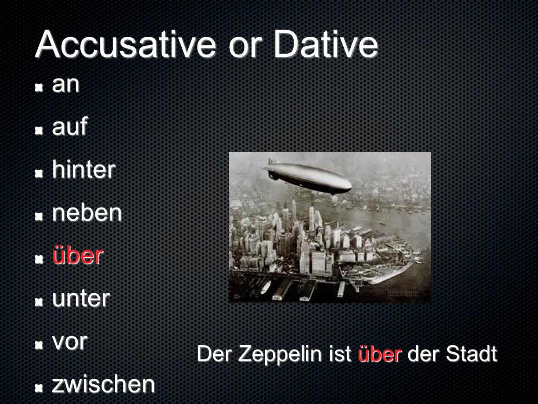 Accusative or Dative anaufhinternebenüberuntervorzwischen Der Zeppelin ist über der Stadt
