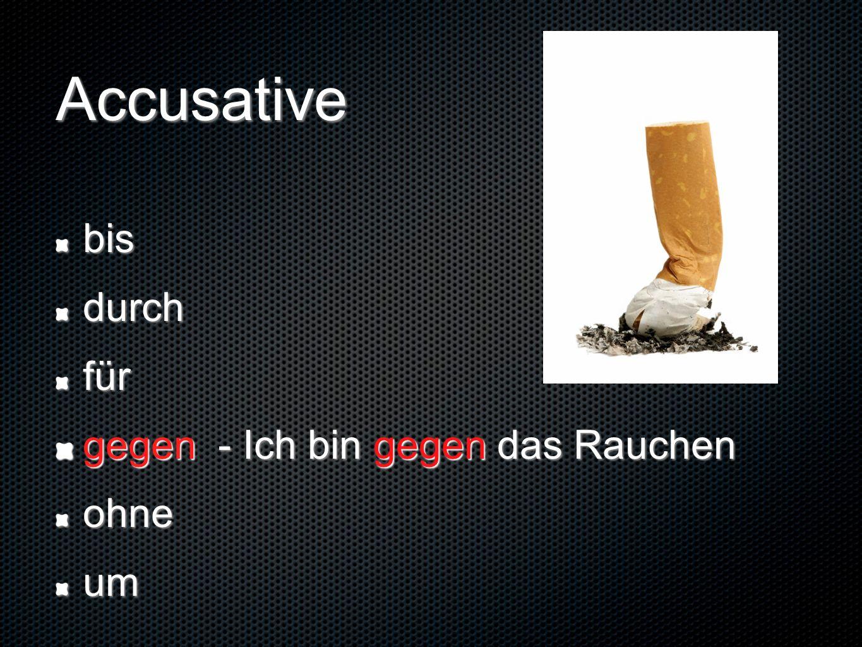 Accusative bisdurchfür gegen - Ich bin gegen das Rauchen ohneum