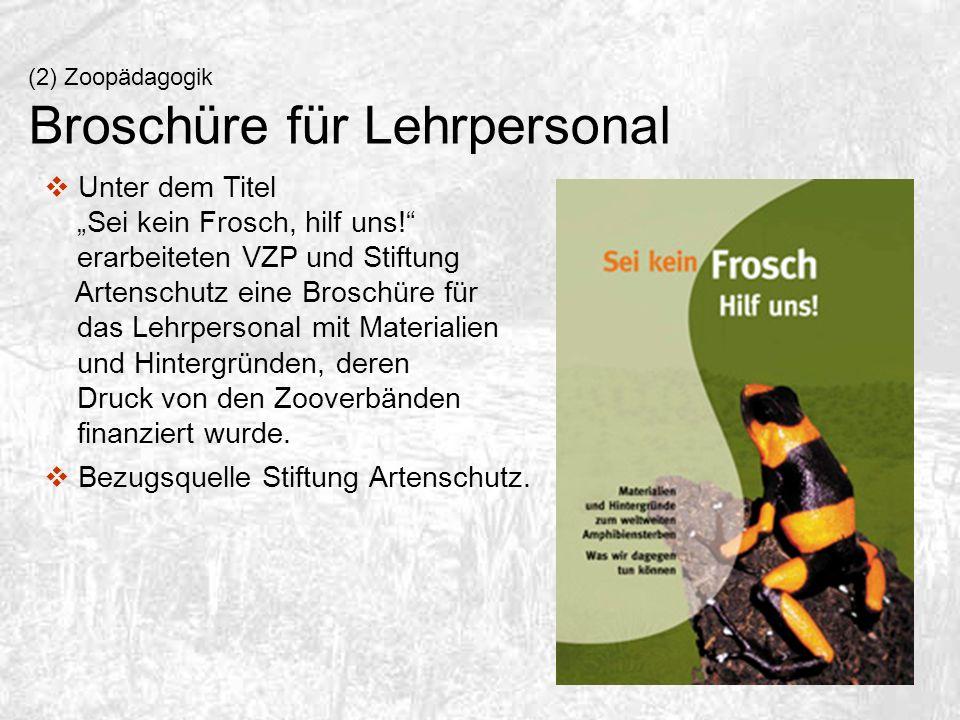 (2) Zoopädagogik Broschüre für Lehrpersonal Unter dem Titel Sei kein Frosch, hilf uns! erarbeiteten VZP und Stiftung Artenschutz eine Broschüre für da