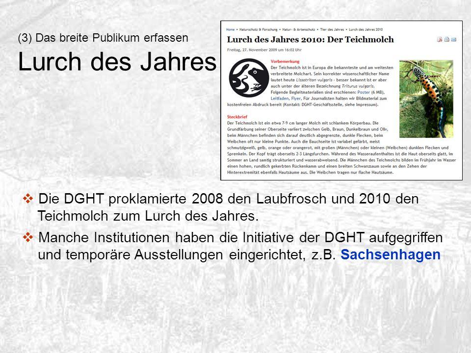 (3) Das breite Publikum erfassen Lurch des Jahres Die DGHT proklamierte 2008 den Laubfrosch und 2010 den Teichmolch zum Lurch des Jahres. Manche Insti
