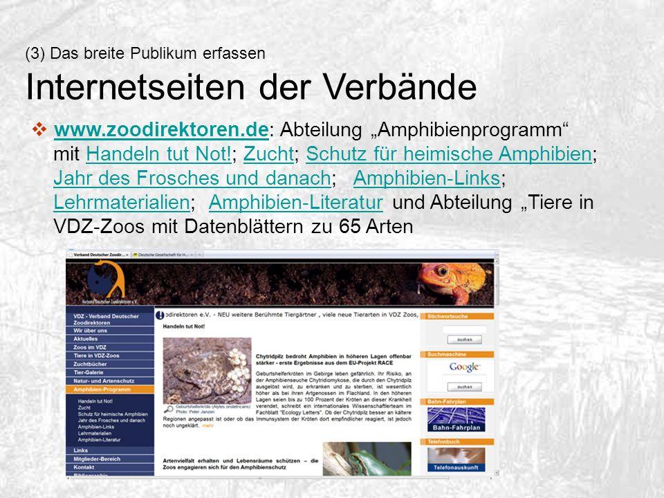 (3) Das breite Publikum erfassen Internetseiten der Verbände www.zoodirektoren.de: Abteilung Amphibienprogramm mit Handeln tut Not!; Zucht; Schutz für
