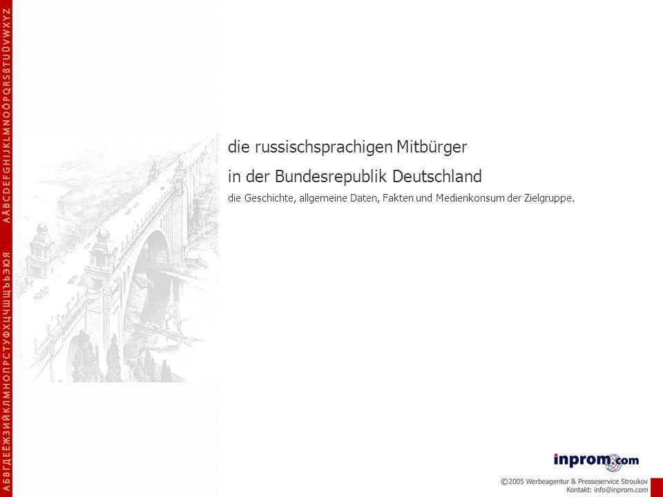 die russischsprachigen Mitbürger in der Bundesrepublik Deutschland die Geschichte, allgemeine Daten, Fakten und Medienkonsum der Zielgruppe.