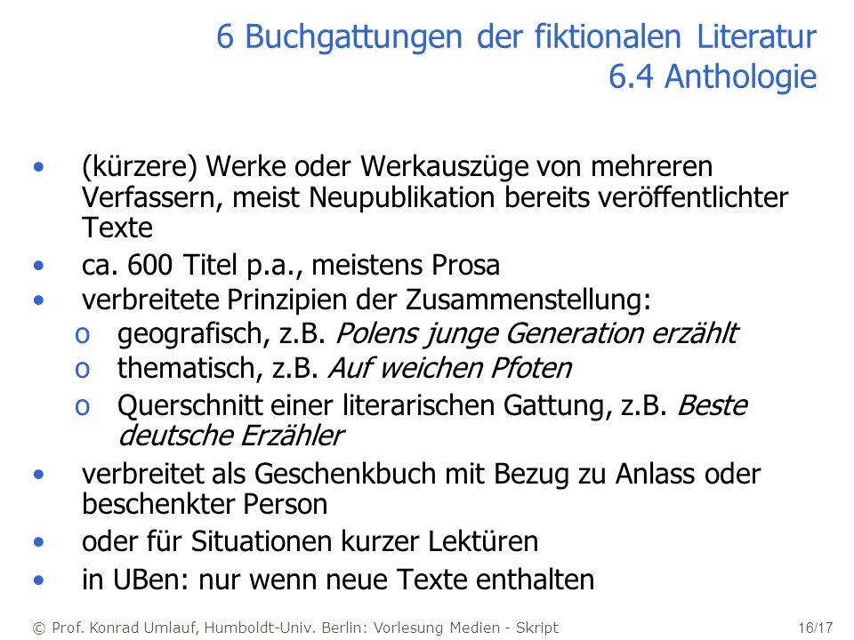 © Prof. Konrad Umlauf, Humboldt-Univ. Berlin: Vorlesung Medien - Skript 16/17 6 Buchgattungen der fiktionalen Literatur 6.4 Anthologie (kürzere) Werke