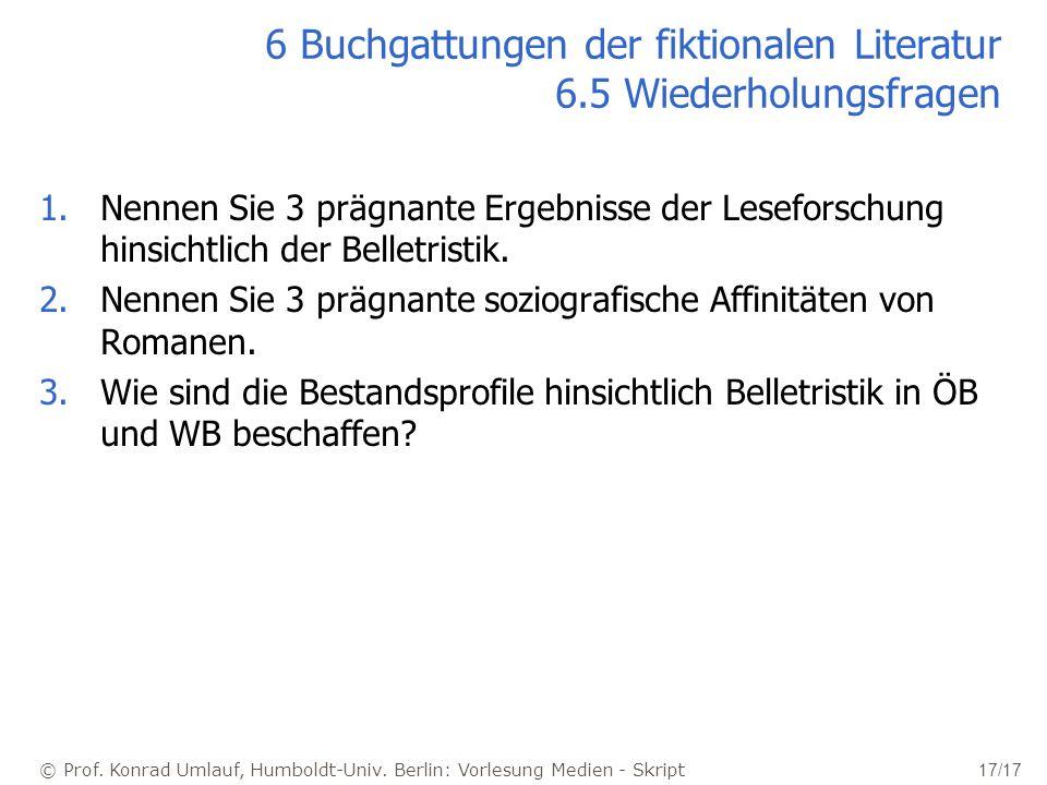 © Prof. Konrad Umlauf, Humboldt-Univ. Berlin: Vorlesung Medien - Skript 17/17 6 Buchgattungen der fiktionalen Literatur 6.5 Wiederholungsfragen 1.Nenn