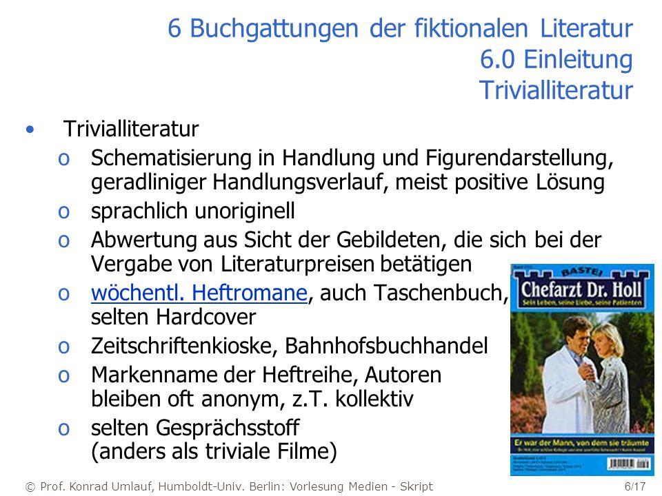 © Prof. Konrad Umlauf, Humboldt-Univ. Berlin: Vorlesung Medien - Skript 6/17 6 Buchgattungen der fiktionalen Literatur 6.0 Einleitung Trivialliteratur