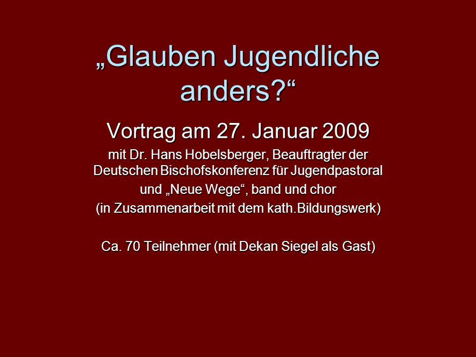 Glauben Jugendliche anders. Vortrag am 27. Januar 2009 mit Dr.