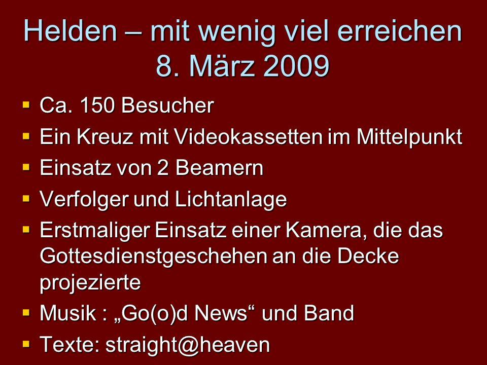 Helden – mit wenig viel erreichen 8. März 2009 Ca.