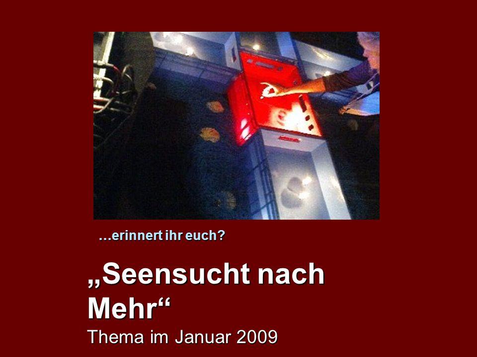 …erinnert ihr euch Seensucht nach Mehr Thema im Januar 2009