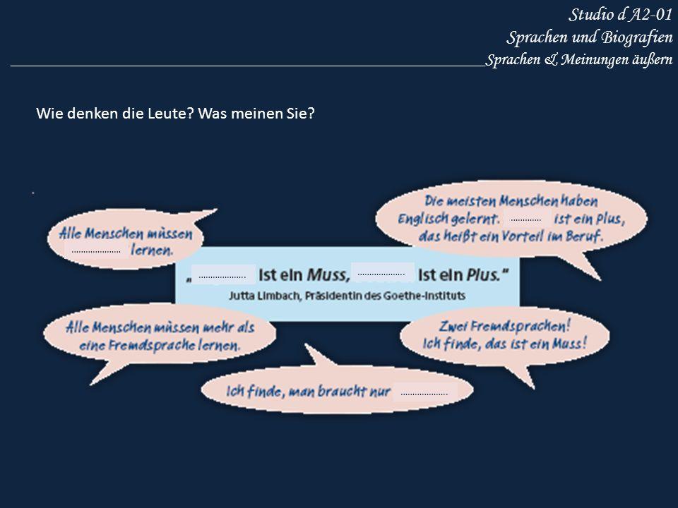Studio d A2-01 Sprachen und Biografien ________________________________________________________Sprachen & Meinungen äußern Wie denken die Leute? Was m