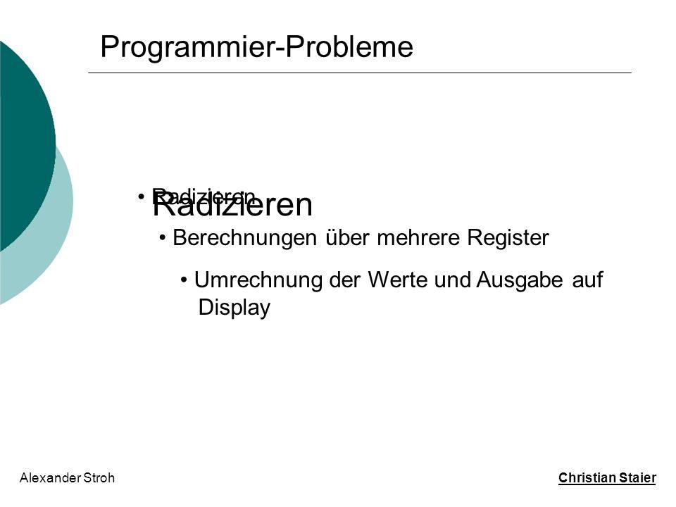 Programmier-Probleme Alexander Stroh Christian Staier Radizieren Berechnungen über mehrere Register Umrechnung der Werte und Ausgabe auf Display Berechnungen über mehrere Register