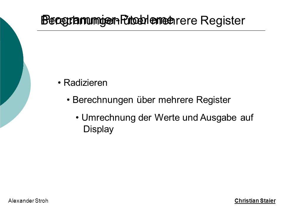 Programmier-Probleme Alexander Stroh Christian Staier Radizieren Berechnungen über mehrere Register Umrechnung der Werte und Ausgabe auf Display Berec
