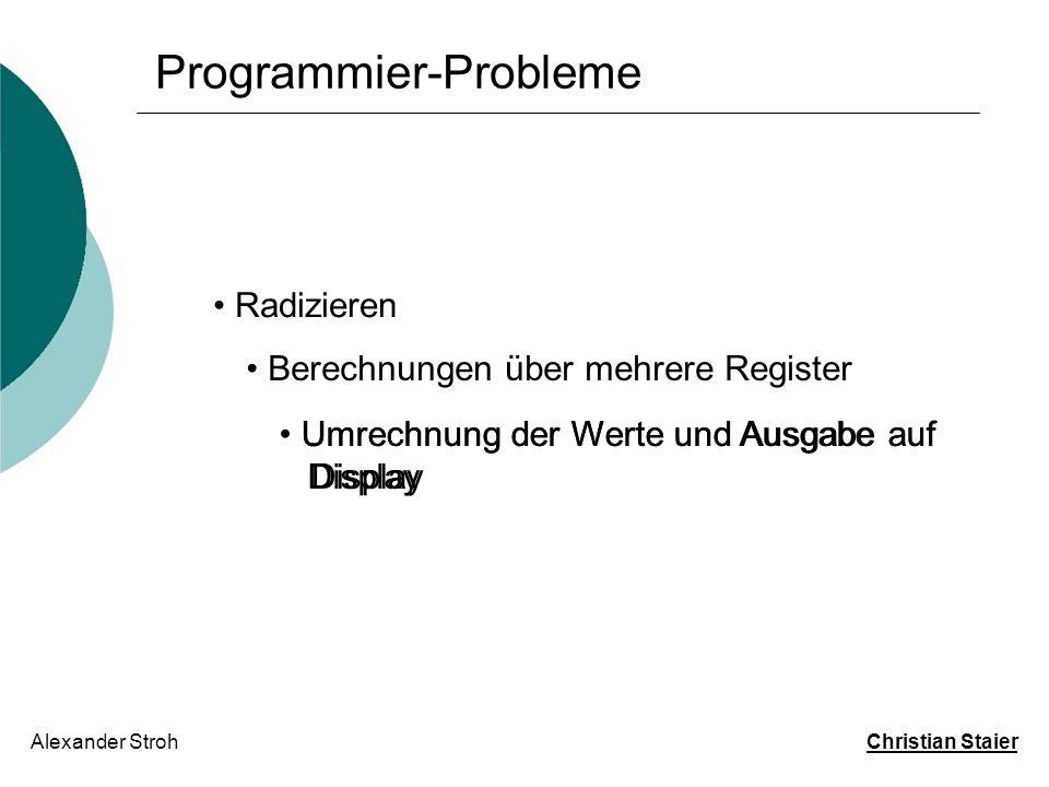 Programmier-Probleme Alexander Stroh Christian Staier Radizieren Berechnungen über mehrere Register Umrechnung der Werte und Ausgabe auf Display