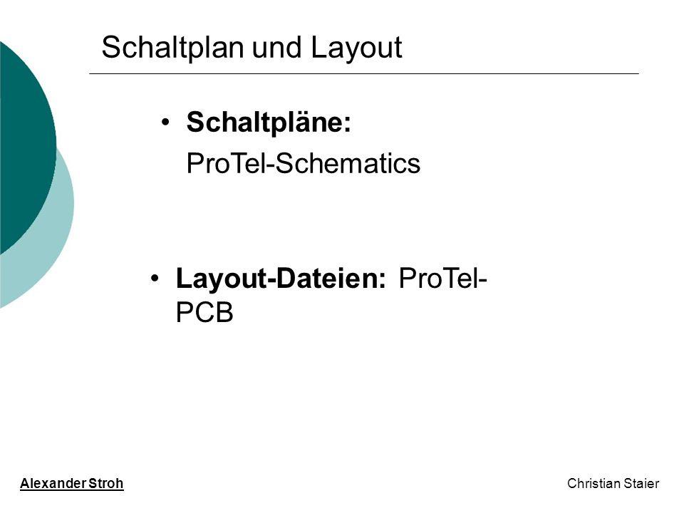 Schaltplan und Layout Alexander Stroh Christian Staier Schaltpläne: ProTel-Schematics Layout-Dateien: ProTel- PCB