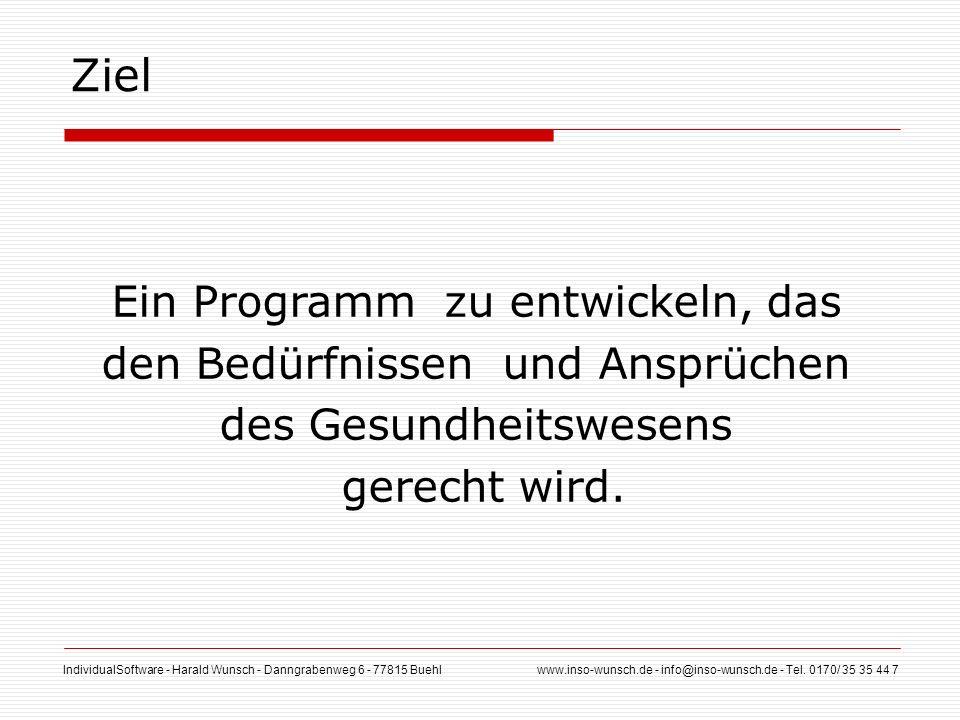 IndividualSoftware - Harald Wunsch - Danngrabenweg 6 - 77815 Buehl www.inso-wunsch.de - info@inso-wunsch.de - Tel. 0170/ 35 35 44 7 Ziel Ein Programm