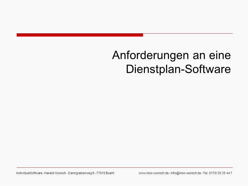 IndividualSoftware - Harald Wunsch - Danngrabenweg 6 - 77815 Buehl www.inso-wunsch.de - info@inso-wunsch.de - Tel. 0170/ 35 35 44 7 Anforderungen an e