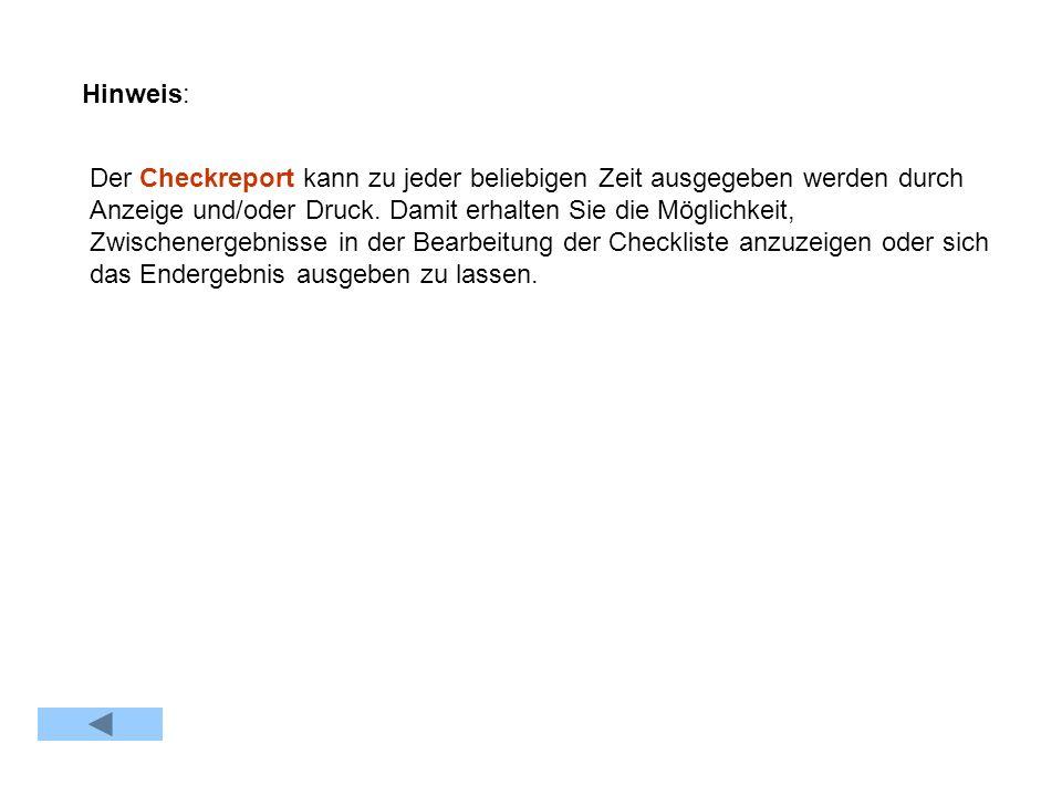 Hinweis: Der Checkreport kann zu jeder beliebigen Zeit ausgegeben werden durch Anzeige und/oder Druck. Damit erhalten Sie die Möglichkeit, Zwischenerg