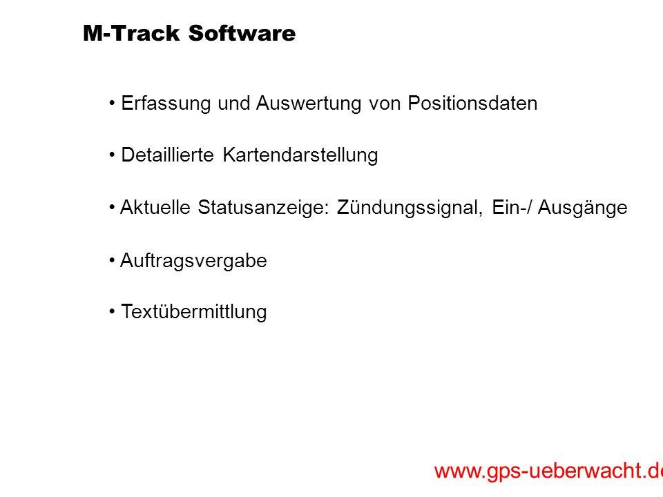 www.gps-ueberwacht.de M-Track Software Erfassung und Auswertung von Positionsdaten Textübermittlung Auftragsvergabe Aktuelle Statusanzeige: Zündungssi