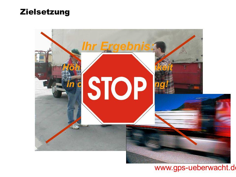 www.gps-ueberwacht.de Zielsetzung Ihr Ergebnis: Höhere Wirtschaftlichkeit in der Betriebsführung!